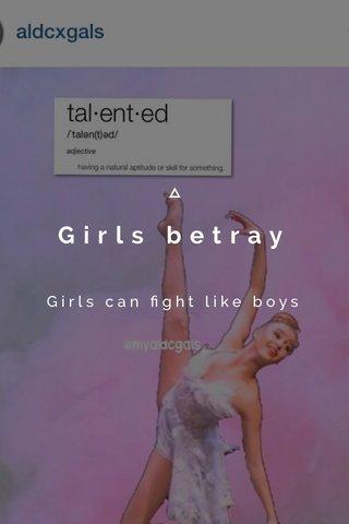 Girls betray Girls can fight like boys