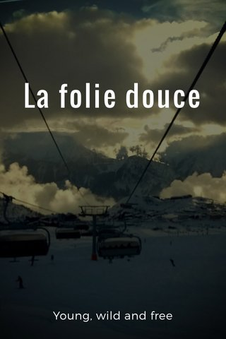 La folie douce Young, wild and free