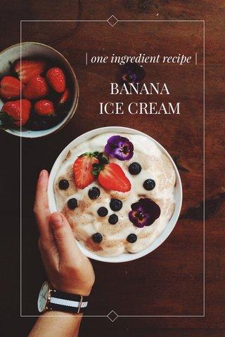 BANANA ICE CREAM   one ingredient recipe  