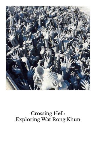 Crossing Hell: Exploring Wat Rong Khun