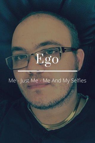 Ego Me - Just Me - Me And My Selfies