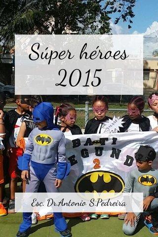 Súper héroes 2015 Esc. Dr.Antonio S.Pedreira