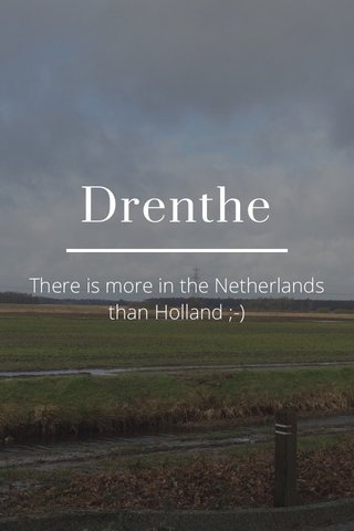 Drenthe There is more in the Netherlands than Holland ;-)