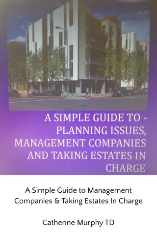 A Simple Guide to Management Companies & Taking Estates In Charge Catherine Murphy TD