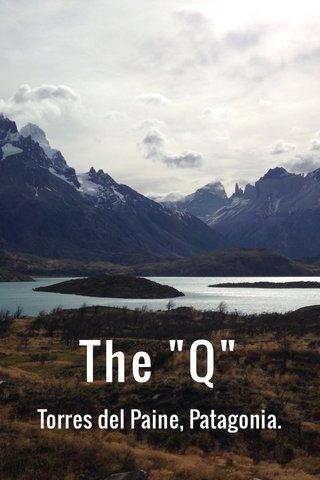 """The """"Q"""" Torres del Paine, Patagonia."""