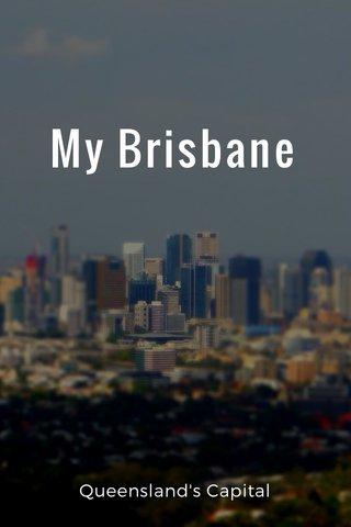 My Brisbane Queensland's Capital