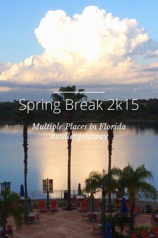 Spring Break 2k15 Multiple Places in Florida #stellergetaway