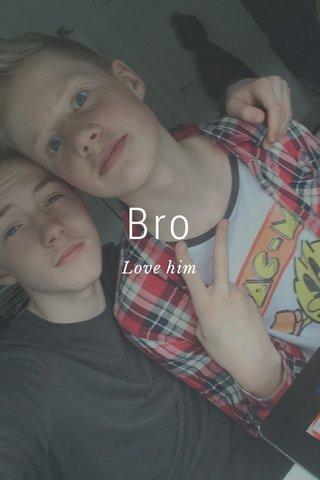 Bro Love him