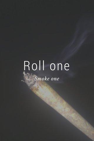 Roll one Smoke one