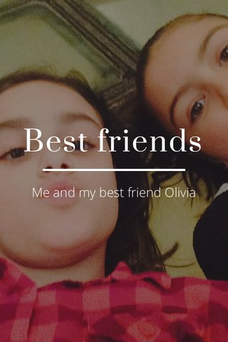Best friends Me and my best friend Olivia