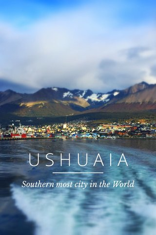 USHUAIA Southern most city in the World