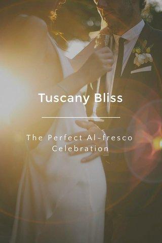 Tuscany Bliss The Perfect Al-fresco Celebration