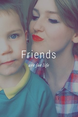 Friends are for life