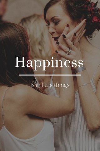 Happiness Is in little things