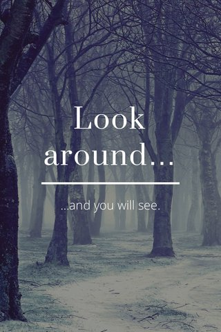 Look around… …and you will see.