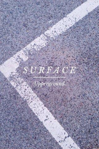 SURFACE Upperground