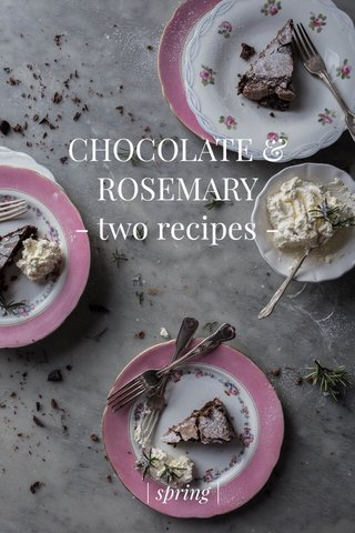 CHOCOLATE & ROSEMARY - two recipes - | spring |