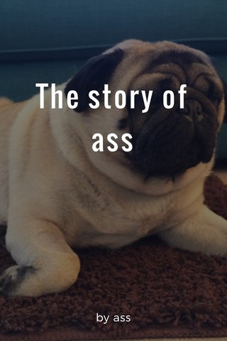 The story of ass by ass
