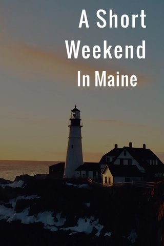 A Short Weekend In Maine