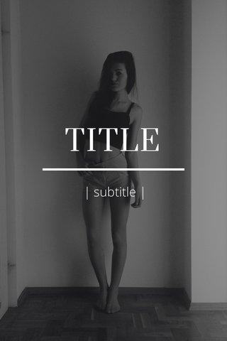 TITLE | subtitle |