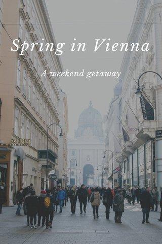 Spring in Vienna A weekend getaway