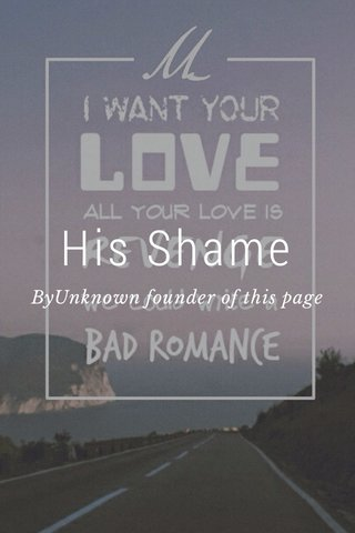 His Shame ByUnknown founder of this page