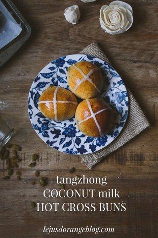 tangzhong COCONUT milk HOT CROSS BUNS lejusdorangeblog.com