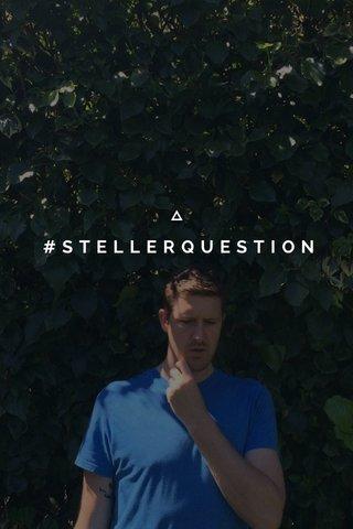 #STELLERQUESTION