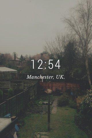 12:54 Manchester, UK.