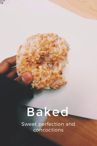 Baked Sweet perfection and concoctions