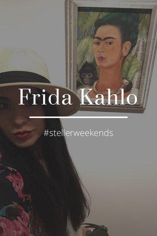 Frida Kahlo #stellerweekends