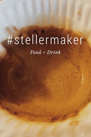 #stellermaker Food + Drink