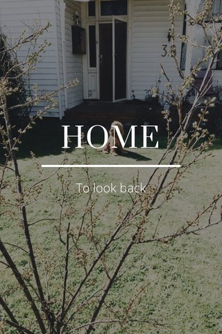 HOME To look back