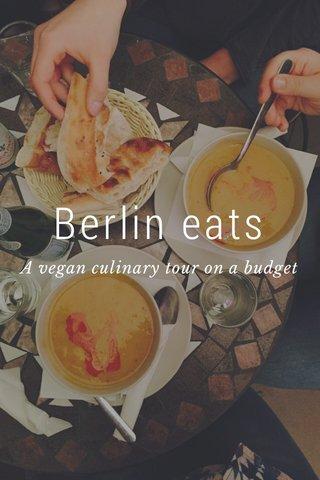 Berlin eats A vegan culinary tour on a budget