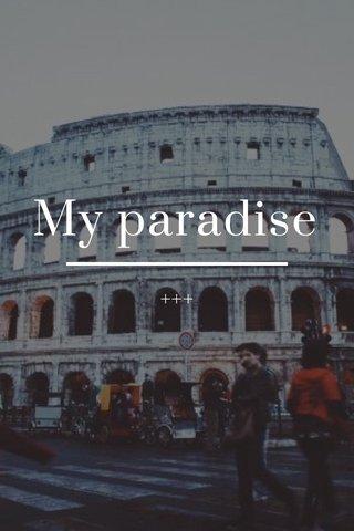My paradise +++
