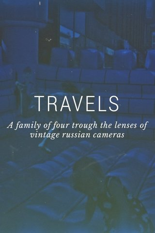 TRAVELS A family of four trough the lenses of vintage russian cameras