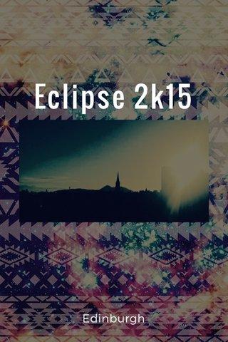 Eclipse 2k15 Edinburgh