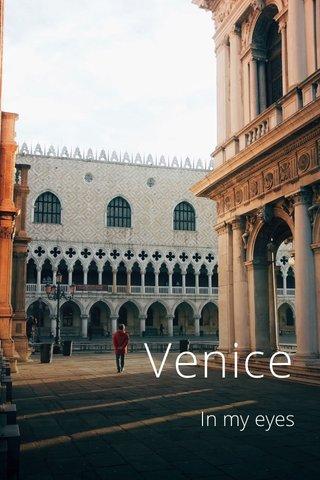 Venice In my eyes