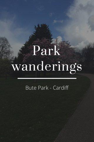 Park wanderings Bute Park - Cardiff