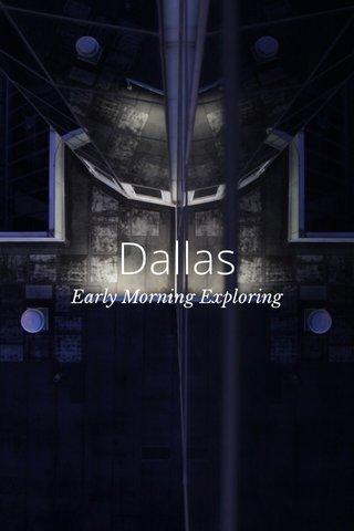 Dallas Early Morning Exploring