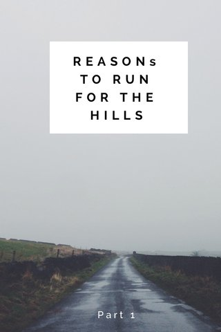 REASONs TO RUN FOR THE HILLS Part 1