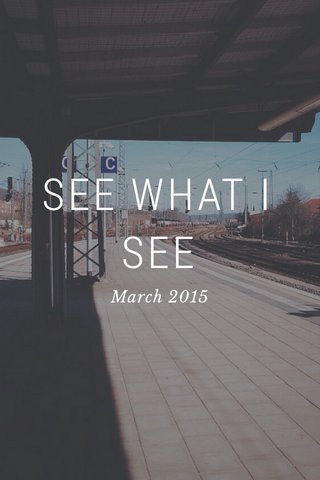 SEE WHAT I SEE March 2015