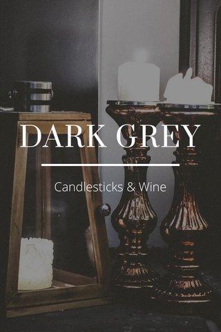 DARK GREY Candlesticks & Wine