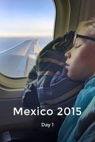 Mexico 2015 Day 1