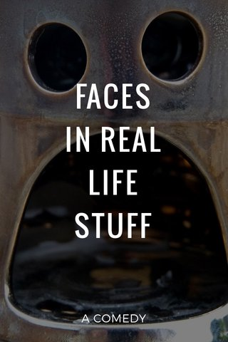 FACES IN REAL LIFE STUFF A COMEDY