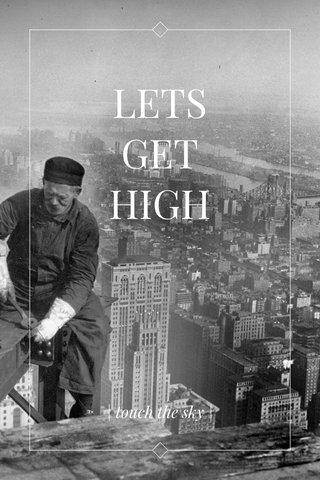 LETS GET HIGH | touch the sky |