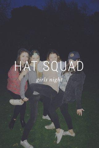 HAT SQUAD girls night