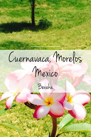 Cuernavaca, Morelos Mexico Beraka