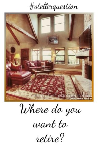 Where do you want to retire? #stellerquestion