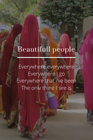 Beautifull people Everywhere everywhere Everywhere I go Everywhere that i've been The only thing I see is Is beautiful people Beautiful people Beautiful people Beautiful people